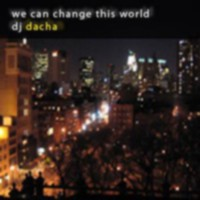 DJ Dacha - We Can Change This World - DL39