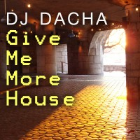 DJ Dacha - Give Me More House - DL64