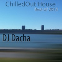 DJ Dacha - ChilledOut House (Best of 2013) - DL 90