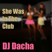 DJ Dacha - She Was In The Club - DL 91
