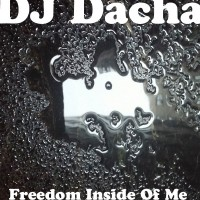 DJ Dacha - Freedom Inside Of Me