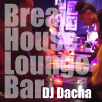 DJ Dacha - Break House Lounge Bar