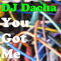 DJ Dacha - You Got Me