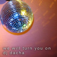 DJ Dacha - We Will Turn You On - Live