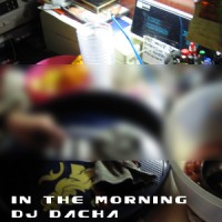 DJ Dacha - In The Morning - Live