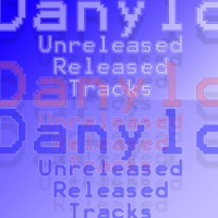 Danylo - Unreleased Released Tracks