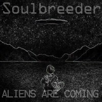 Soulbreeder - Aliens are Coming