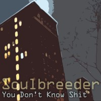 Soulbreeder - You Dont Know Shit